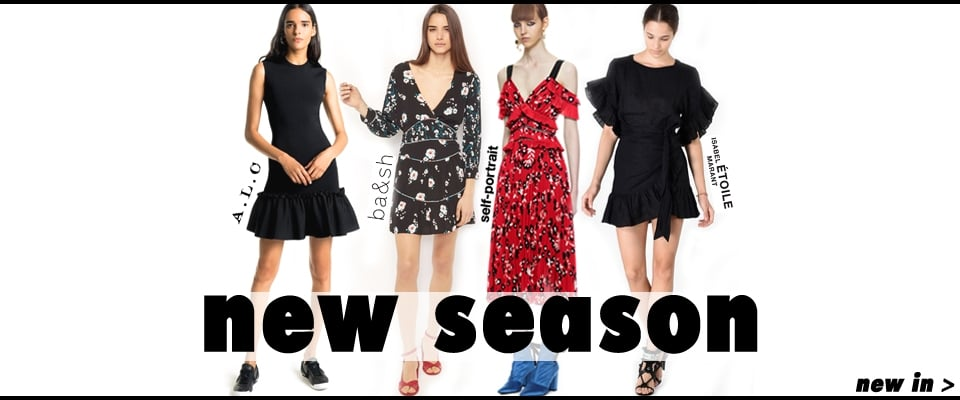 New Season collections Arriving daily from designers you love, must have pieces for the new season,